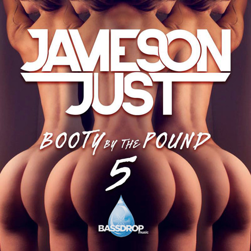 JAMESON JUST - Booty By The Pound 5 *FREE BDM MIX!*