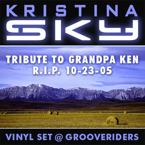 Kristina Sky Live @ Grooveriders [10-23-05] [A Tribute to Grandpa Ken - R.I.P.] [All Vinyl Set]