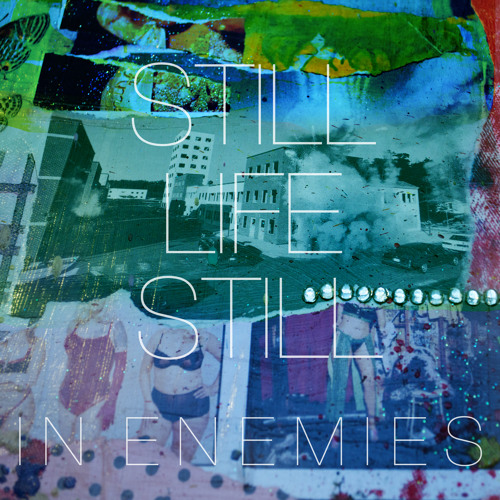Still Life Still - In Enemies (Teen Daze Remix)