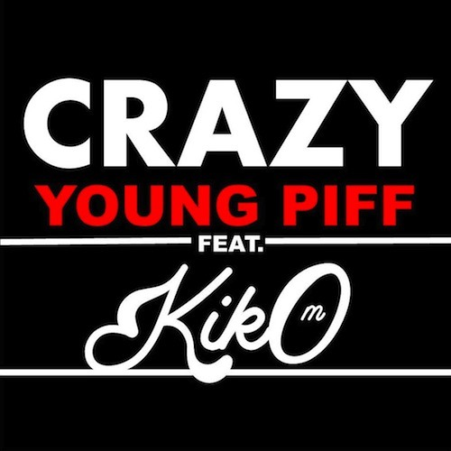 Young Piff - Crazy Feat. KIKO M