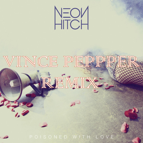 Neon Hitch - Poisoned With Love (Vince Pepper Remix) [FREE DOWNLOAD]