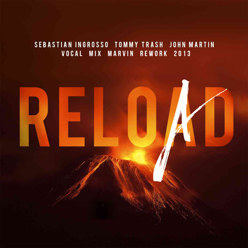 Sebastian Ingrosso, Tommy Trash, John Martin - Reload  (Vocal Mix) Marvin Rework 2k13