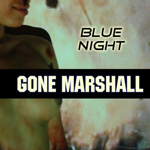 BLUE NIGHT - Gone Marshall
