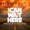 BILL ADAMS - I CAN WAIT HERE