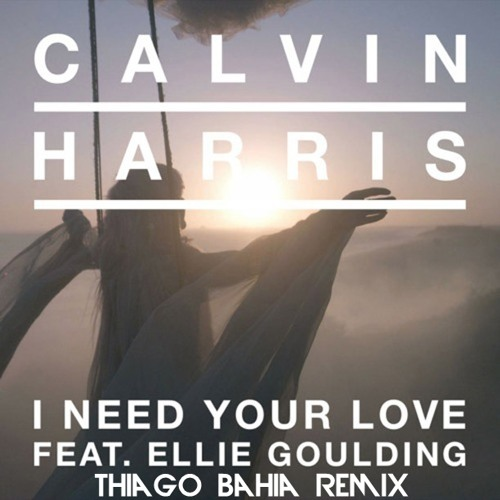Ellie Goulding - I Need Your Love (Thiago Bahia Remix) ---- Free Download