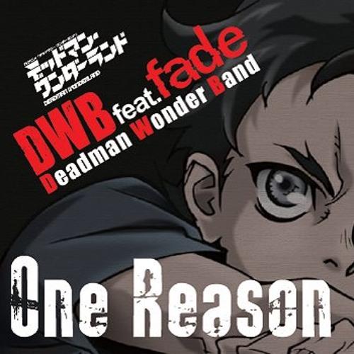 One Reason - Fade [[Opening Deadman Wonderland]]
