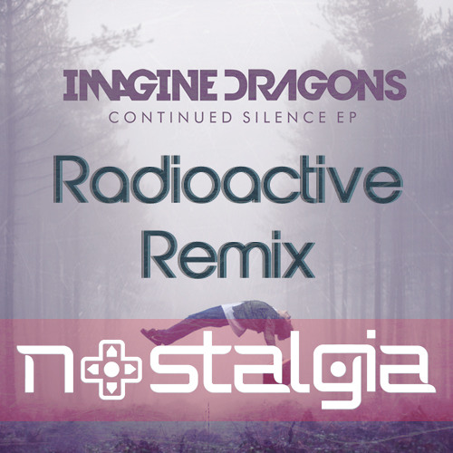 Imagine Dragons - Radioactive (Nostalgia Bootleg) [OUT NOW]