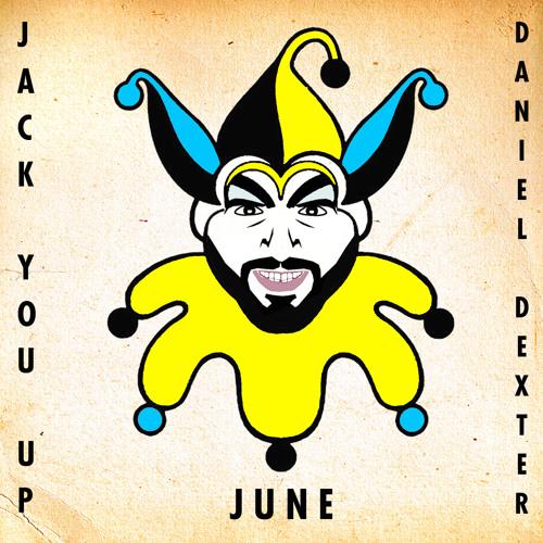 JACK YOU UP - hosted by Daniel Dexter I June 2013