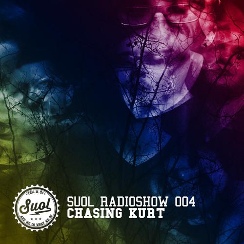 Suol Radio Show 004 - Chasing Kurt