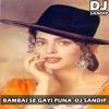 BAMBAI SE GAYI PUNA -DJ SANDIP (9923651818)