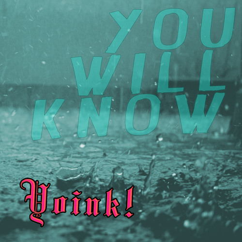 You Will Know - Yoink! [ANOTHER FREEEE DOWNLOAD]