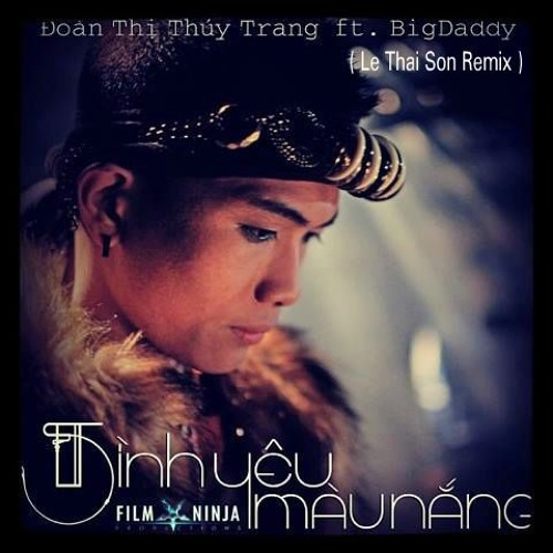 Tinh Yeu Mau Nang - Doan Thuy Trang  ft.  BigDaddy ( BRLKN ### )
