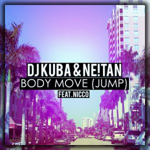 DJ KUBA & NE!TAN ft. NICCO - Body Move (Jump)(Extended Mix)