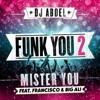 DJ ABDEL ft MISTER YOU, FRANCISCO & BIG ALI - Funk you 2 (DJMONCEF83 Extended Edit)