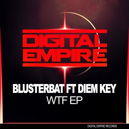 WTF- Blusterbat ft. Diem Key (DJ Mel Remix) (Digital Empire Remix Contest)