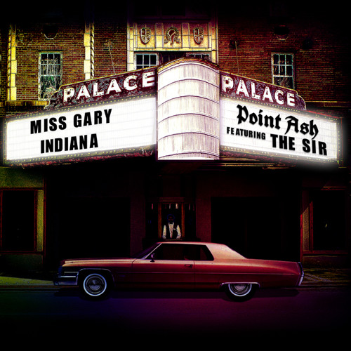 Point Ash - Miss Gary Indiana feat. The Sir, Lucius & Seven