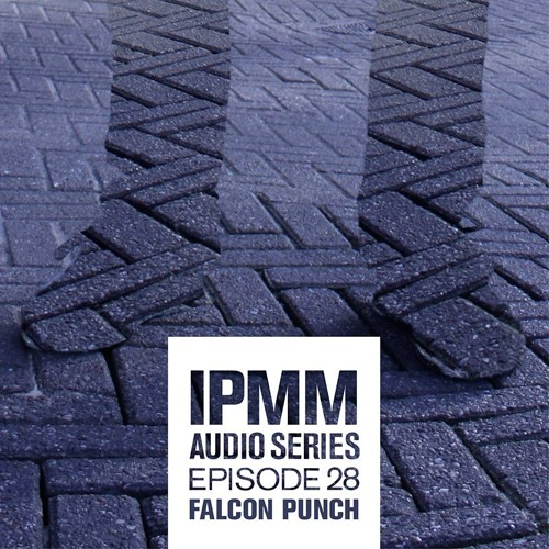 Falcon Punch - I Paint My Mind Audio Series: Episode 28