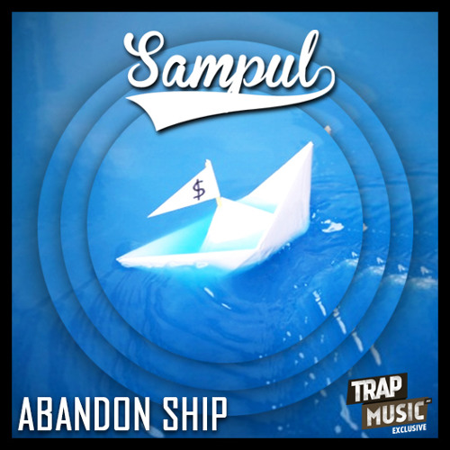 Abandon Ship by Sampul - TrapMusic.NET Exclusive