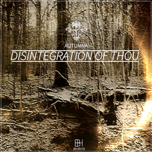 [BHR10] Autumna - 'Disintegration of Thou' EP Preview [OUT NOW]