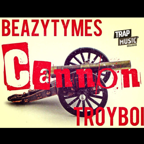 Cannon by BeazyTymes x TroyBoi - TrapMusic.NET EXCLUSIVE