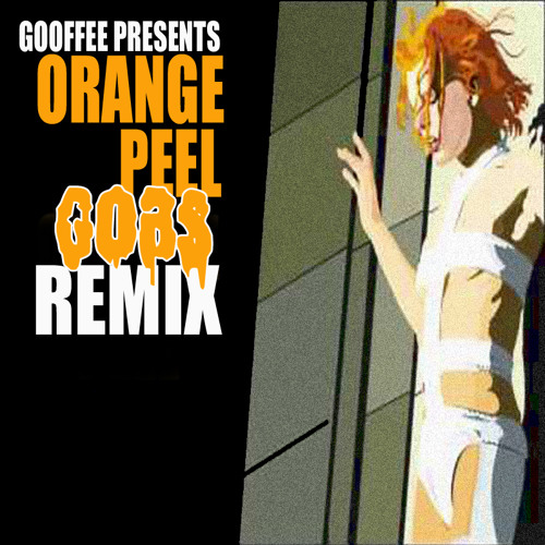 Gooffee - Orange Peel (Gobs Remix) ***FREE DOWNLOAD***