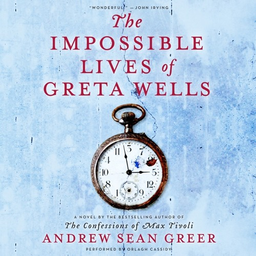 Impossible Lives of Greta Wells by Andrew Sean Greer