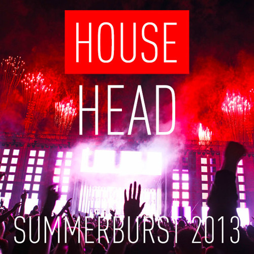 House Head - Summerburst 2013 [FREE DOWNLOAD]