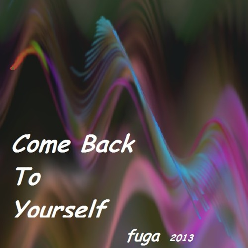 Come Back To Yourself