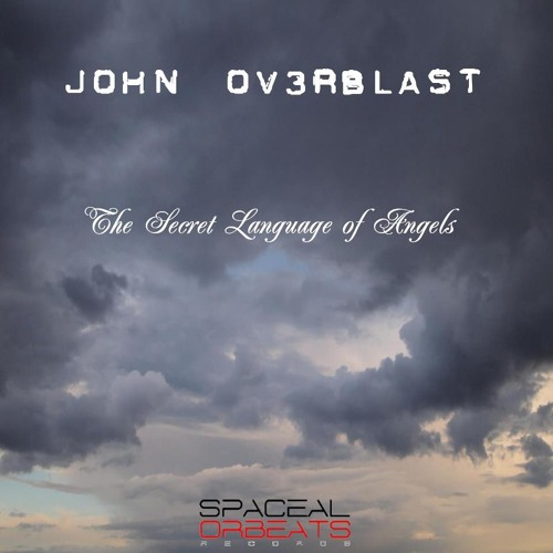John Ov3rblast - The Secret Language of Angels