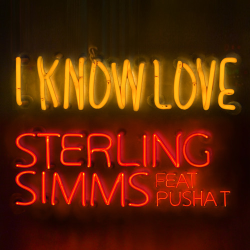 Sterling Simms - I Know Love feat. Pusha T