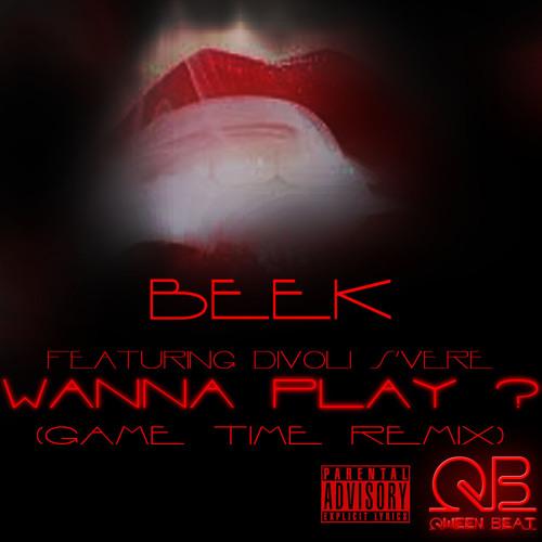 Beek ft. Divoli S'vere - Wanna Play  (Game Time Remix).