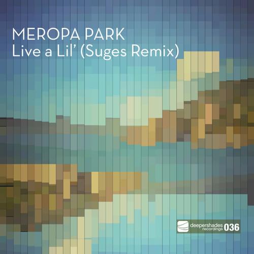 "Meropa Park ""Live A Lil' (Suges Vocal Remix)"" Deeper Shades Recordings"