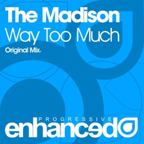 Way Too Much by The Madison