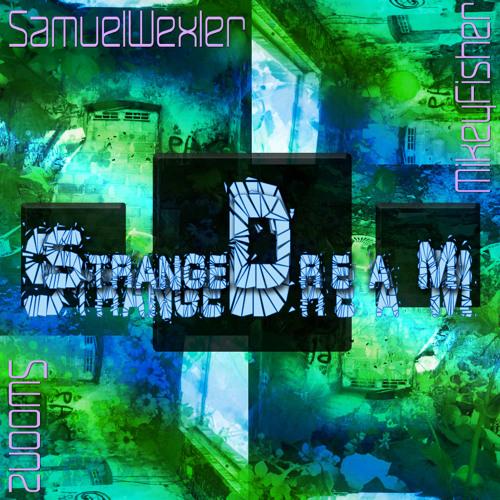 Samuel Wexler, Mikey Fisher & Swoonz- Strange Dream (Wexler Mix 1-11-12)