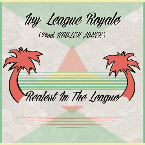 Ivy League Royale- Realest In The League (Prod. KOOLEY JONES)