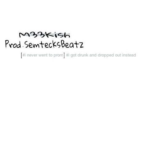 M33Kish - I Never Went To Prom (WhatUDrank?) (Prod. SemtecksBeatz)