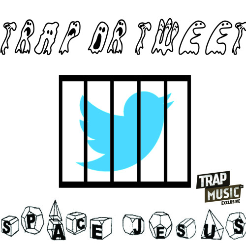 Trap Or Tweet by Space Jesus - TrapMusic.NET EXCLUSIVE
