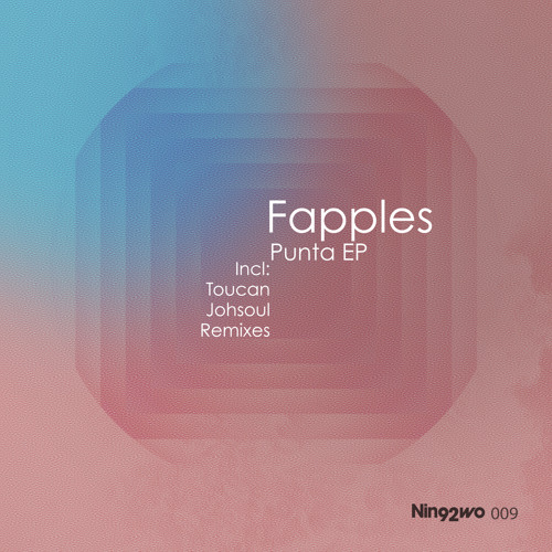 Fapples - Punta [inc Remixes From Johsoul And Toucan] [Nin92wo Records]