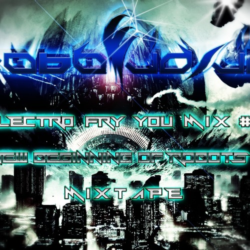 Robo Jo-Jo Electro Fry You Mix #12 A New Beginning Of Robots Free 320!! Mix With That Track! List!