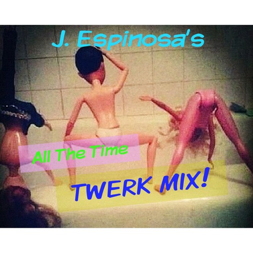 All The Time  J. ESPiNoSA Twerk Mix