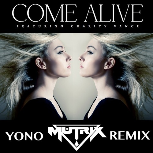 Mutrix Ft. Charity Vance-Come Alive (Yono Remix)