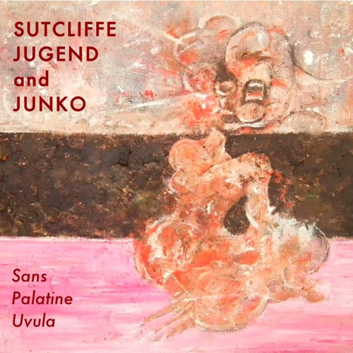 SUTCLIFFE JUGEND and JUNKO (非常階段/HIJOKAIDAN) - Mouth Ripping (Sample)