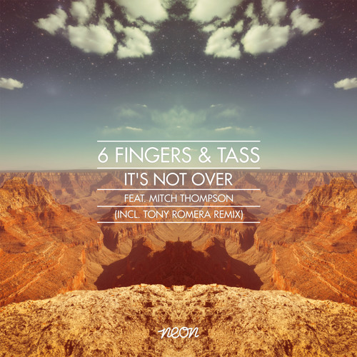 6 Fingers & Tass - It's Not Over feat. Mitch Thompson (incl. Tony Romera Remix) OUT ON BEATPORT