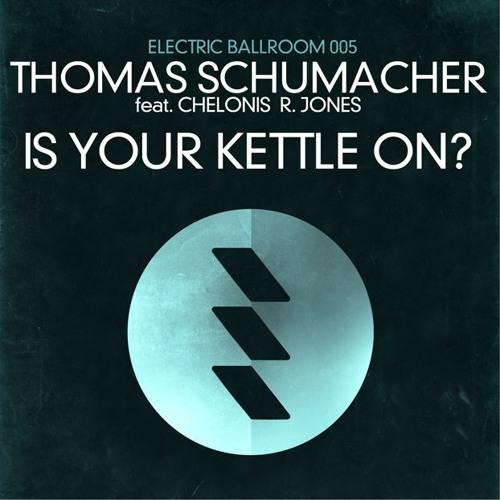 Thomas Schumacher ft. Chelonis R. Jones - Is Your Kettle On (Kai Von Glasow Remix)