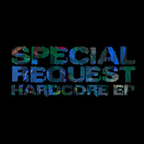 SPECIAL REQUEST 'HARDCORE EP' (Released July 22nd on Houndstooth)