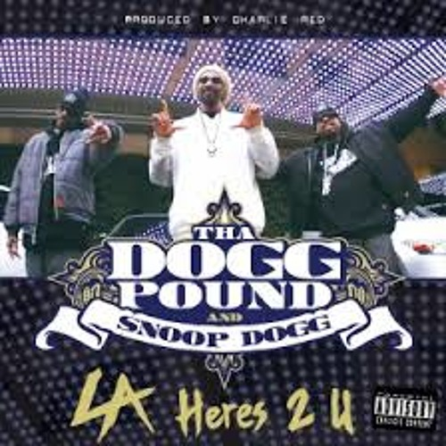 Tha Dogg Pound Feat. Snoop Dogg - LA Here's To You