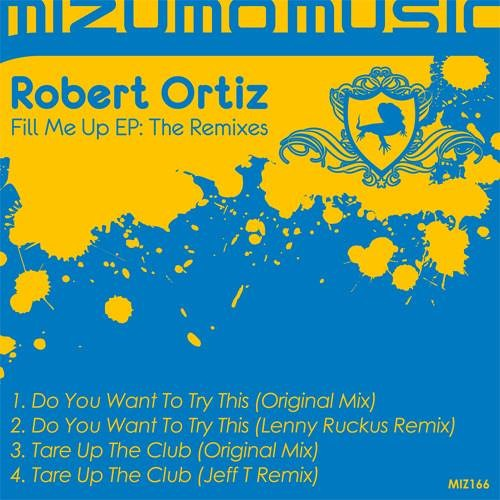 Robert Ortiz - Do You Wanna Try This (Lenny Ruckus Remix) OUT NOW on BEATPORT!!