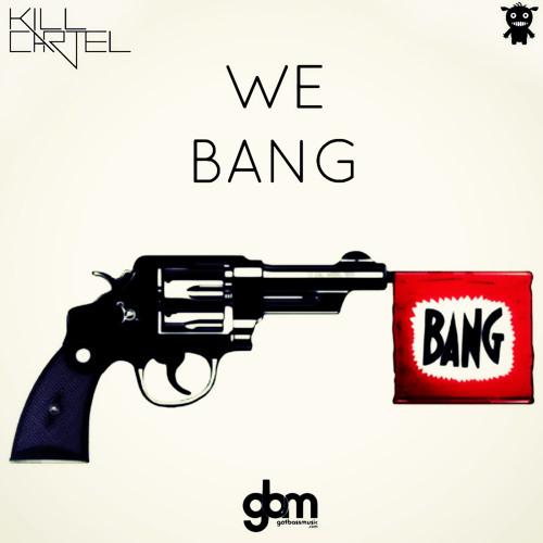 Kill Cartel - We Bang (Original Mix) [Got Bass Music]