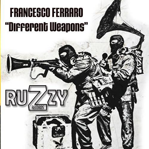 Francesco Ferraro - Different Weapons (Original Mix)   [Ruzzy Records]