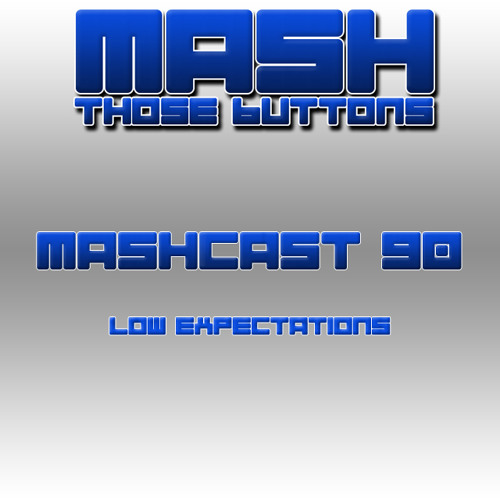Mashcast #90: Low Expectations